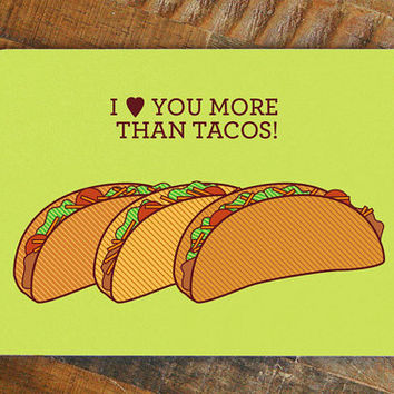 I love you more than tacos, Funny love card, taco greeting card, foodie cards, funny anniversary card, funny valentines card, taco love card