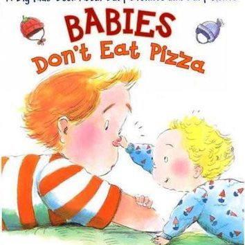 Babies Don't Eat Pizza: A Big Kids Book About Baby Brothers and Baby Sisters
