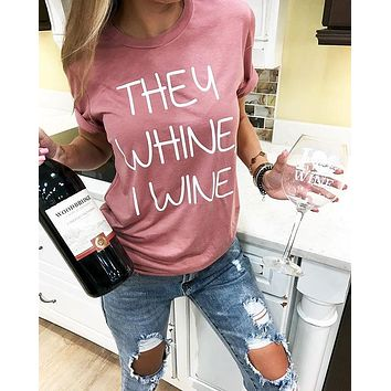 Awesome They Whine I Wine Hilarious Short Sleeve Letter Printed T-Shirt Top