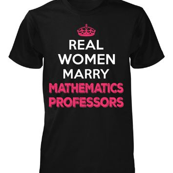 Real Women Marry Mathematics Professors. Cool Gift - Unisex Tshirt
