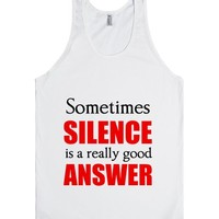 SILENCE IS A REALLY GOOD ANSWER (TANK)