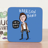 Harrison Bored - Star Wars - Harrison Ford - Cute Coaster - Pun  - Han Solo - Gift for him - Gift for her  - Teen Gift - Mat