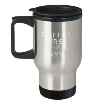 Coffee First Then Gym Lover Workout Travel Mug