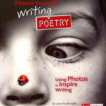 Picture Yourself Writing Poetry: Using Photos to Inspire Writing (Fact Finders: See It, Write It)