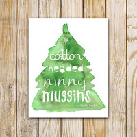 Cotton Headed Ninny Muggins - Printable Wall Art - Elf Quote - 8 x 10 - Download Digital File