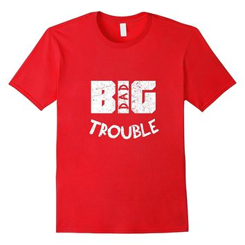 Big Trouble Dad Family Couple T-Shirt Funny