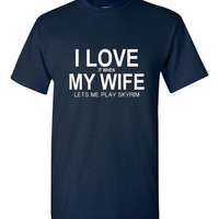 I Love It When My Wife Lets Me Play Skyrim Ghosts T Shirt Great Shirt for Gamers Skyrim Graphic T Shirt Funny Play On Love MY Wife
