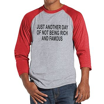 Another Day Not Rich and Famous - Mens Red Raglan T-shirt - Humorous Gift for Him - Funny Gift for Friend - Sarcastic Shirt - Sarcasm Shirt