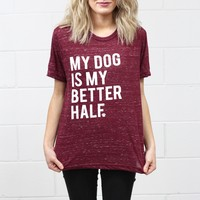 My Dog is My Better Half Tee {Marble Maroon}