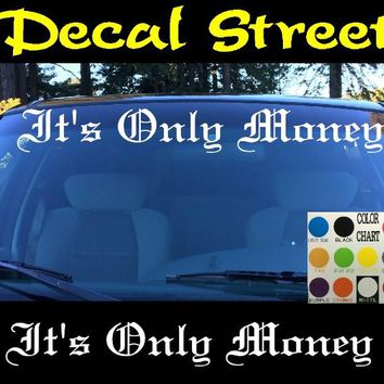 Its Only Money Windshield Visor Die Cut Vinyl Decal Sticker Diesel Old English Lettering
