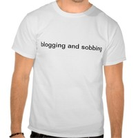 blogging and sobbing shirts