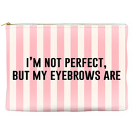 I'm not perfect, but my eyebrows are - Pouch