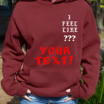 I Feel Like Pablo Custom Hoodie Your Text Rap Hip Hop Hooded sweatshirt Sorority big little rapper gift