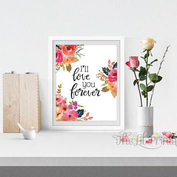 I'll Love You Forever Printable, Positve Print, Positive Quote, Floral Printable, Flower Quote Print, Spring Printable, Spring Flower Print