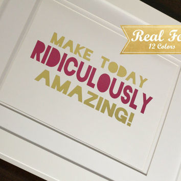 "Real Gold Foil Print With Frame (Optional) ""Make Today Ridiculously Amazing"""
