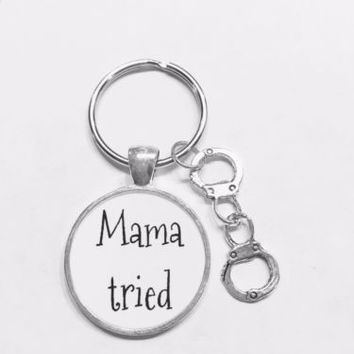 Mama Tried Handcuff Funny Gift Sister Friend Family Keychain
