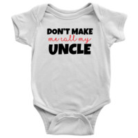Don't Make Me Call My Uncle - Fun Baby Onesuit