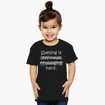 Spelling Is Hard Toddler T-shirt