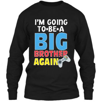 Kids I_m Going To Be A Big Brother Again Kids Siblings T-Shirt LS Ultra Cotton Tshirt