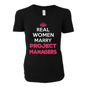 Real Women Marry Project Managers. Cool Gift - Ladies T-shirt
