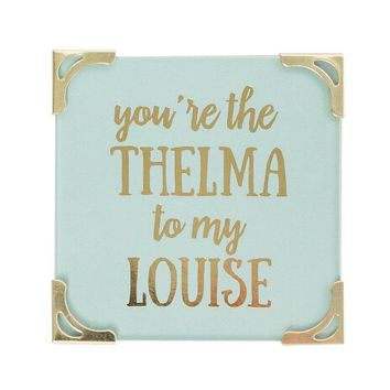 You're the Thelma to my Louise Magnet