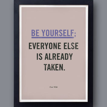 """Oscar Wilde  - Quote poster - """"Be yourself, everyone else is already taken"""" - original bestplayever print"""