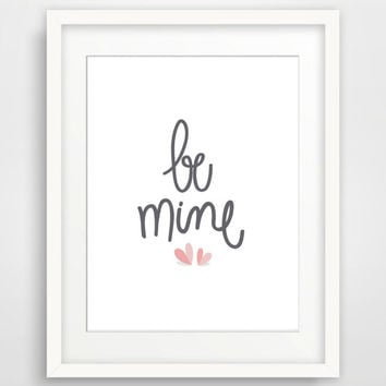 Printable Art 'Be Mine' Typography Art Print Love Print Valentines Day Print Grey Nursery Art Print Kids Room Wall Art Instant Download