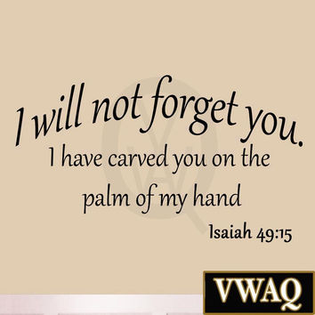 I Will Not Forget You I Have Carved You on the Palm of My Hand Isaiah 49:15 B...