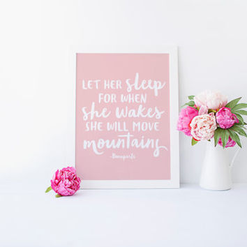 Let Her Sleep For When She Wakes She Will Move Mountains, Bonaparte Quote, Printable Children art, Little girl Pink Nursery, Childrens Quote