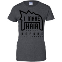 I make hair contact T-Shirt