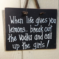 When life gives you lemons, call the girls, vodka sign