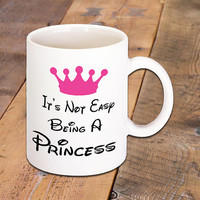 It's Not Easy Being A Princess, Funny Quote Coffee Mug, Great Gift, Disney Lovers, Great for all Hot Drinks.