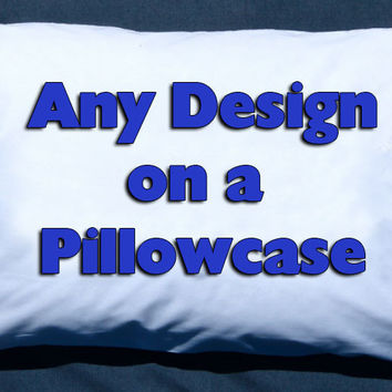 Personalized ANY DESIGN IN MY SHOP custom Pillowcase