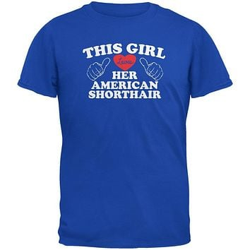 Valentines This Girl Loves Her American Shorthair Royal Adult T-Shirt