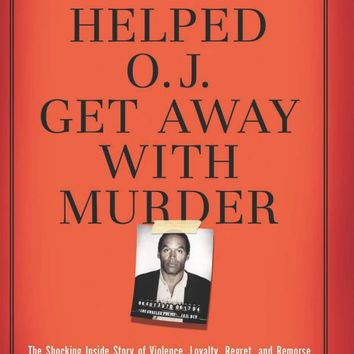 Confession: How I Helped O.J. Get Away With Murder (American Crime Stories) Paperback – September 28, 2015