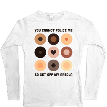 Get Off My Areola -- Women's Long-Sleeve