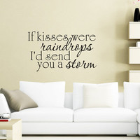Art Wall Decals Wall Stickers Vinyl Decal Quote - If kisses were raindrops I'd send you a storm - Love Decal