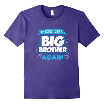 I'm Going To Be A Big Brother Again T-Shirt