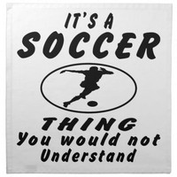 It's a Soccer thing you would not understand.