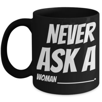 Fun Sayings Black Ceramic Mugs For Women Mug Gift Decorative Kitchen Dish Coffee Cup For Wife, Girlfriend, Couples Holidays 2017 2018 Gifts For Grandparent Grandma Mom Sister Funny Tea Cocoa Cup Never Ask Woman
