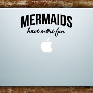 Mermaids Have More Fun Laptop Apple Macbook Quote Wall Decal Sticker Art Vinyl Girls Ocean Beach Cute