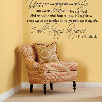 You are every reason, every hope, and every dream I've ever had. The Notebook Quote Vinyl Wall decal