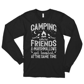 Camping: Where Friends and Marshmallows Get Toasted At The Same Time - Long Sleeve