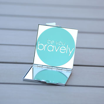 Inspirational quote compact mirror | Be you bravely | Unique gift idea for her, friends, coworkers