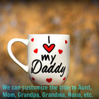 I love my daddy gift,  Gift for Dad, personalized gift, Coffee mug for dad, Customize to say any title to make the perfect gift for anyone