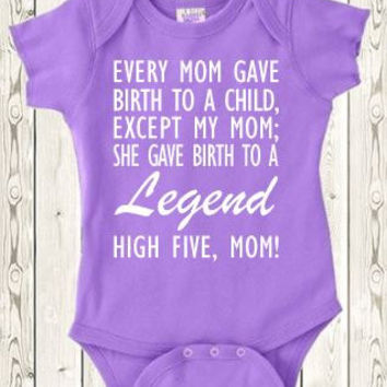 Funny new baby gift  Onesuit ® brand bodysuit Every mom gave birth to a child, except my mom; she gave birth to a legend  / going home outfit