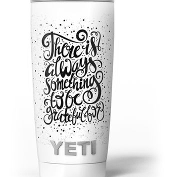 There Is Always Something To Be GrateFul For Yeti Rambler Skin Kit
