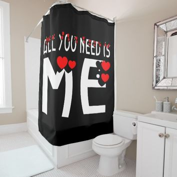 All You Need Is Me Black Shower Curtain