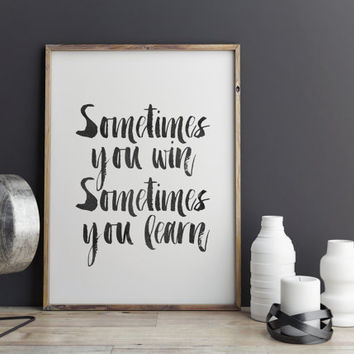 "Inspirational prints""sometimes you win sometimes you learn modern wall decor gift idea life motto dorm room decorblack white instant Digial"