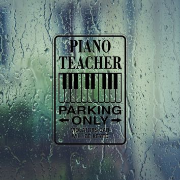 Piano Teacher Parking Only Sign Vinyl Outdoor Decal (Permanent Sticker)
